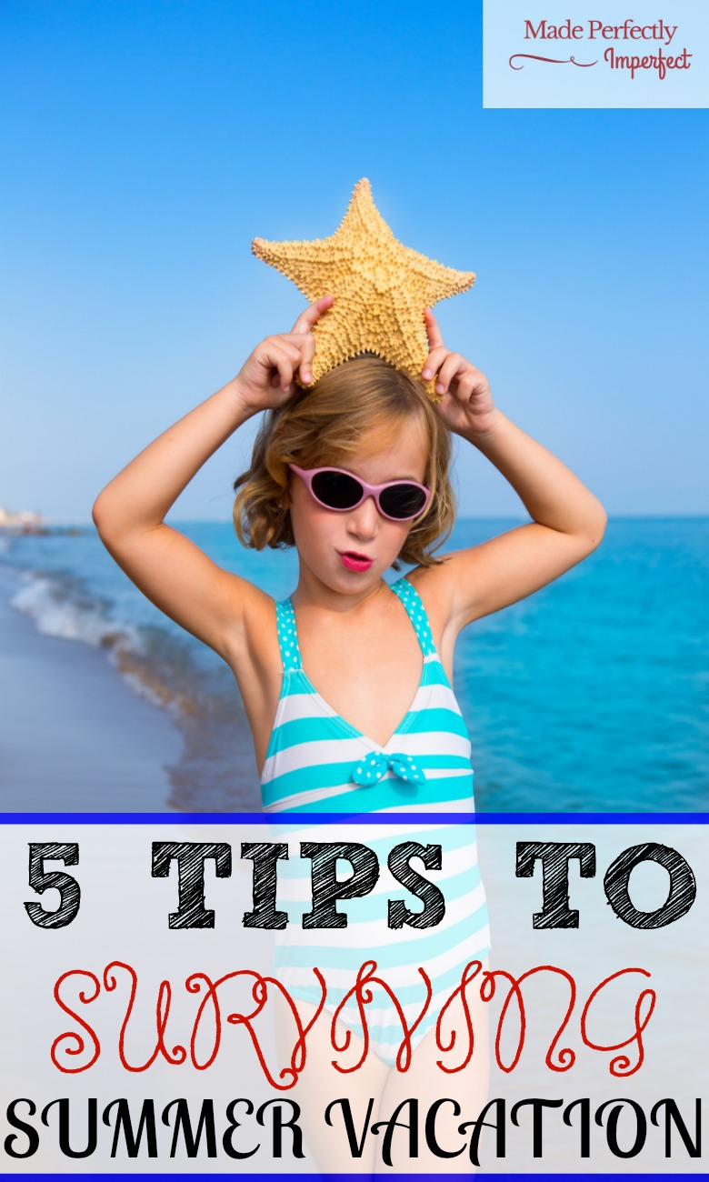 5 Tips To Surviving Summer Vacation Don't wish your summer away. Plan your summer right with these 5 tips.