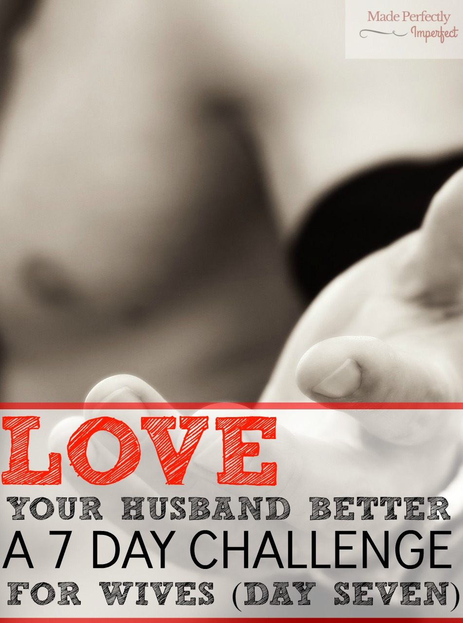 Love Your Husband Better A Seven Day Challenge For Wives Day Seven