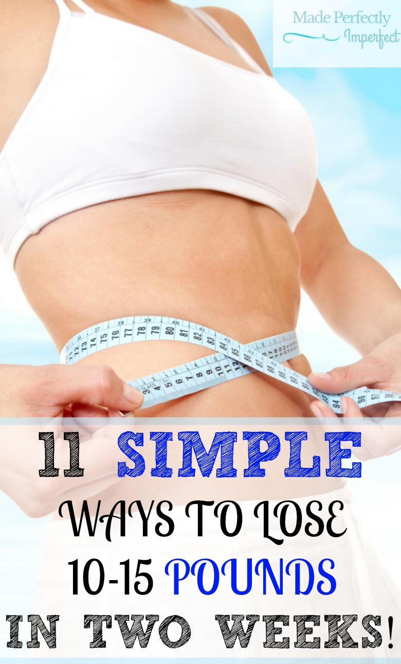 11 SIMPLE WAYS TO LOSE 10-15 POUNDS IN TWO WEEKS DIETING DOESN'T HAVE TO BE SO PAINFUL